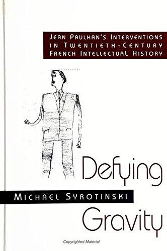 Defying Gravity: Jean Paulhan's Interventions in Twentieth-Century: Syrotinski, Michael
