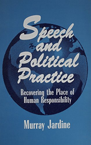 9780791436851: Speech and Political Practice: Recovering the Place of Human Responsibility (SUNY series in the Philosophy of the Social Sciences)