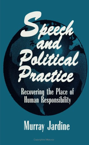9780791436868: Speech and Political Practice: Recovering the Place of Human Responsibility (SUNY series in the Philosophy of the Social Sciences)