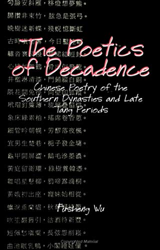 The Poetics of Decadence: Chinese Poetry of the Southern Dynasties and Late Tang Periods (SUNY ...
