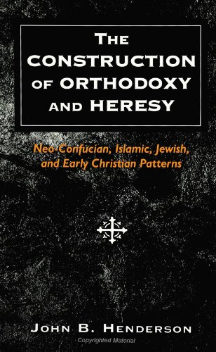 The Construction of Orthodoxy and Heresy: Neo-Confucian, Islamic, Jewish, and Early Christian ...