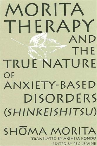 9780791437650: Morita Therapy and the True Nature of Anxiety-Based Disorders (Shinkeishitsu)