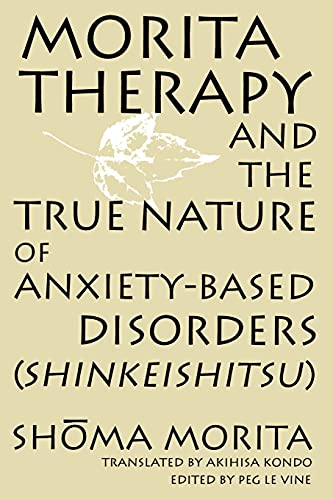 9780791437667: Morita Therapy and the True Nature of Anxiety-Based Disorders (Shinkeishitsu)
