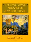 9780791438350: The Lives, Loves, and Art of Arthur B. Davies