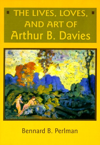 9780791438367: The Lives, Loves, and Art of Arthur B. Davies