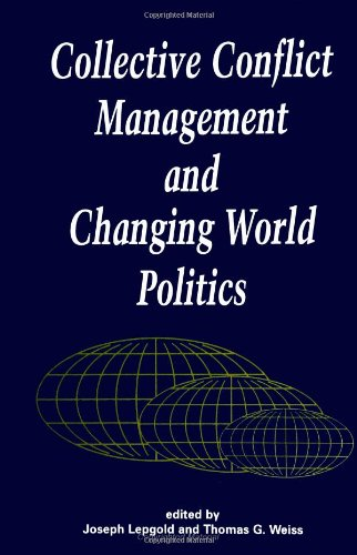 Collective Conflict Management and Changing World Politics: Joseph Lepgold (Editor),