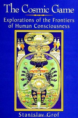 9780791438763: The Cosmic Game: Explorations of the Frontiers of Human Consciousness (S U N Y Series in Transpersonal and Humanistic Psychology)