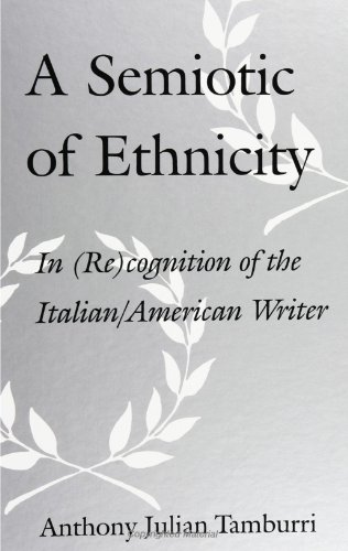 9780791439166: A Semiotic of Ethnicity: In (Re)Cognition of the Italian/American Writer (Suny Series in Italian/American Studies)