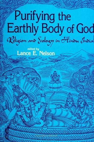 9780791439234: Purifying the Earthly Body of God: Religion and Ecology in Hindu India (S U N Y Series in Religious Studies)