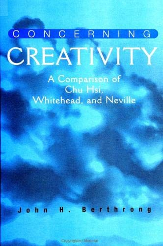 9780791439432: Concerning Creativity: A Comparison of Chu Hsi, Whitehead, and Neville (Suny Series in Religious Studies)