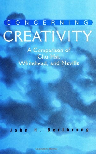 9780791439449: Concerning Creativity: A Comparison of Chu Hsi, Whitehead, and Neville (SUNY Series in Religious Studies) (Suny Series, Religious Studies)
