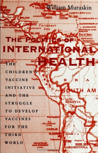9780791440001: The Politics of International Health: The Children's Vaccine Initiative and the Struggle to Develop Vaccines for the Third World