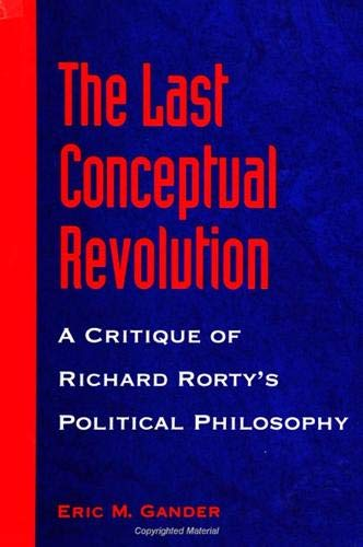 9780791440094: The Last Conceptual Revolution: A Critique of Richard Rorty's Political Philosophy (S U N Y SERIES IN SPEECH COMMUNICATION)