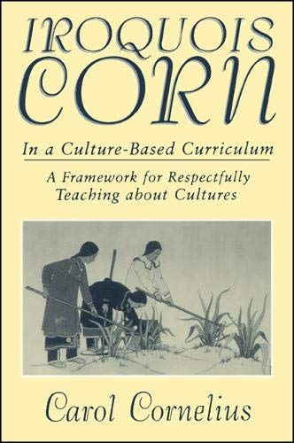 9780791440278: Iroquois Corn in a Culture-Based Curriculum: A Framework for Respectfully Teaching about Cultures (Suny Series, the Social Context of Education)