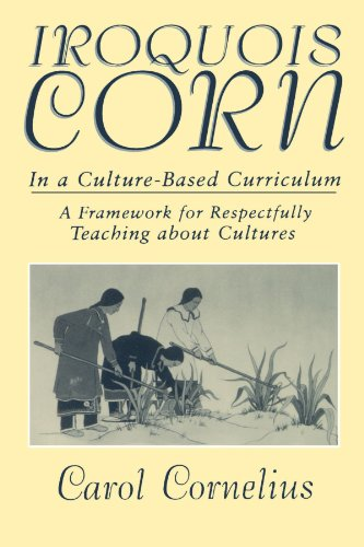 9780791440285: Iroquois Corn In a Culture-Based Curriculum (Suny Series, The Social Context of Education): A Framework for Respectfully Teaching About Cultures