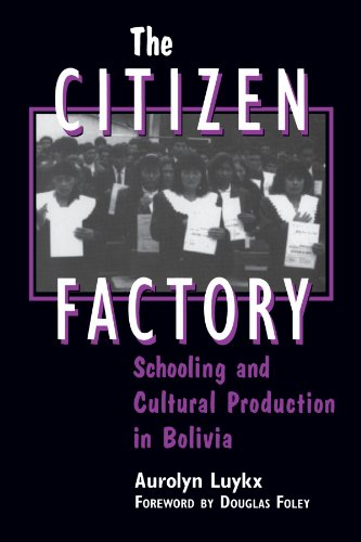 9780791440384: The Citizen Factory: Schooling and Cultural Production in Bolivia (SUNY series, Power, Social Identity, and Education)