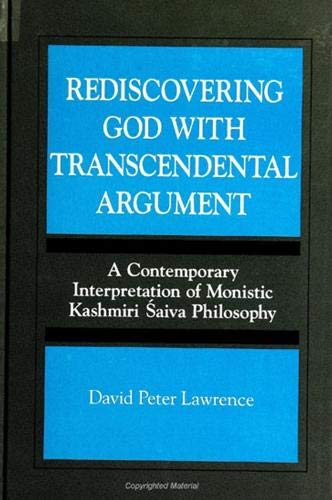 Rediscovering God With Transcendental Argument: A Contemporary Interpretation of Monistic Kashmir...
