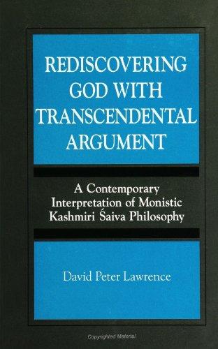9780791440582: Rediscovering God With Transcendental Argument : A Contemporary Interpretation of Monistic Kashmiri Saiva Philosophy (Suny Series)