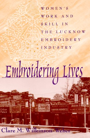 Embroidering Lives: Women's Work and Skill in the Lucknow Embroidery Industry (S U N Y Series ...