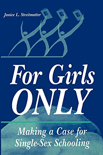 For Girls Only: Making a Case for Single-Sex Schooling: Streitmatter, Janice L.