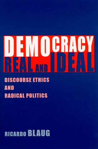 9780791441077: Democracy, Real and Ideal: Discourse Ethics and Radical Politics (SUNY series in Social and Political Thought)