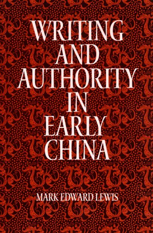 Writing and Authority in Early China (S: Mark Edward Lewis