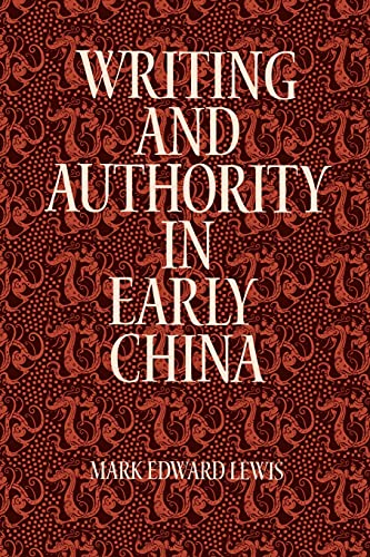 Writing and Authority in Early China (SUNY Series in Chinese Philosophy and Culture): Lewis, Mark ...