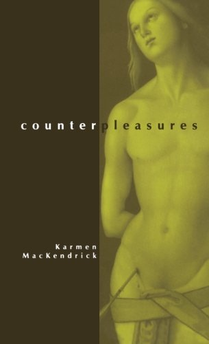 Counterpleasures (S U N Y Series in Postmodern Culture) (Suny Series, Postmodern Culture): Karmen ...