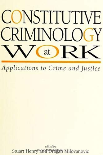 9780791441930: Constitutive Criminology at Work: Applications to Crime and Justice (S U N Y SERIES IN NEW DIRECTIONS IN CRIME AND JUSTICE STUDIES)