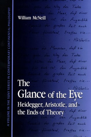 The Glance of the Eye: Heidegger, Aristotle, and the Ends of Theory