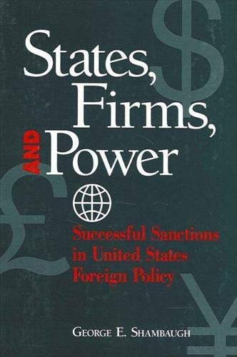 9780791442715: States, Firms, and Power: Successful Sanctions in United States Foreign Policy (Suny Series in Global Politics)