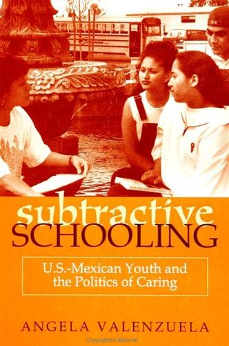 9780791443217: Subtractive Schooling: U.S.-Mexican Youth and the Politics of Caring (Suny Series, the Social Context of Education)
