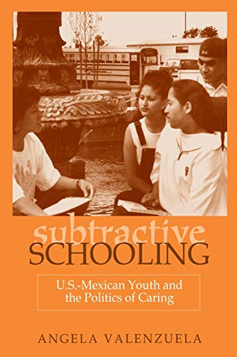 9780791443224: Subtractive Schooling:  U.S.-Mexican Youth and the Politics of Caring