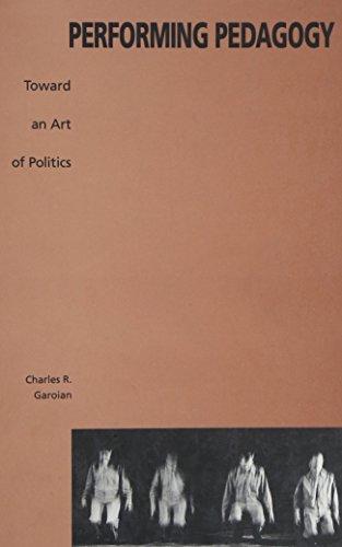 9780791443231: Performing Pedagogy: Towards an Art of Politics (Suny Series, Interruptions, Border Testimonyies and Critical Discourses)