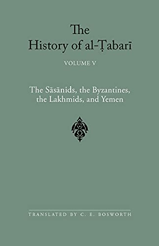 9780791443569: The History of al-Tabari Vol. 5: The Sasanids, the Byzantines, the Lakhmids, and Yemen (SUNY series in Near Eastern Studies)
