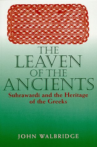 9780791443590: The Leaven of the Ancients: Suhrawardi and the Heritage of the Greeks