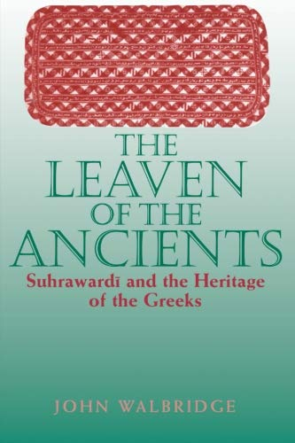 9780791443606: The Leaven of the Ancients: Suhrawardi and the Heritage of the Greeks