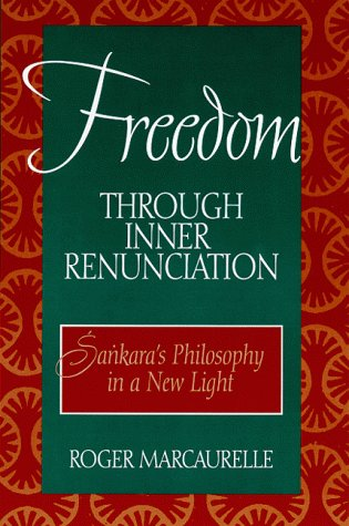 Freedom Through Inner Renunciation: Sankara's Philosophy in a New Light: Marcaurelle, Roger