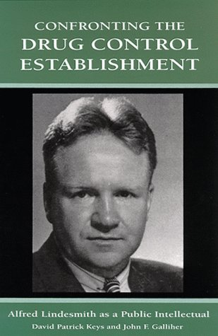 9780791443934: Confronting the Drug Control Establishment: Alfred Lindesmith As a Public Intellectual (Suny Series in Deviance & Social Control)