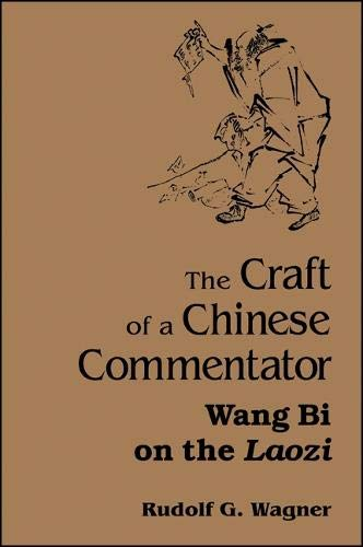 The Craft of a Chinese Commentator: Wang Bi on the Laozi: Wagner, Rudolf G.