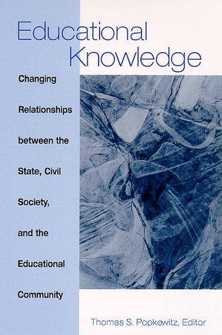 9780791444030: Educational Knowledge: Changing Relationships between the State, Civil Society, and the Educational Community (SUNY series, Frontiers in Education)