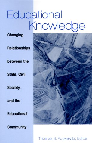 9780791444047: Educational Knowledge: Changing Relationships between the State, Civil Society, and the Educational Community (SUNY series, Frontiers in Education)