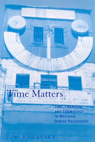 9780791444535: Time Matters: Time, Creation, and Cosmology in Medieval Jewish Philosophy (Suny Series in Jewish Philosophy)
