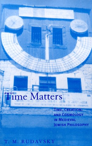 Time Matters. Time, Creation, and Cosmology in Medieval Jewish Philosophy (Suny Series in Jewish ...