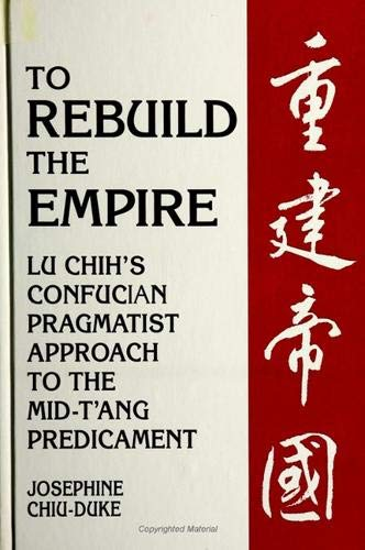 9780791445020: To Rebuild the Empire: Lu Chih's Confucian Pragmatist Approach to the Mid-Tang Predicament (Suny Series in Chinese Philosophy and Culture)