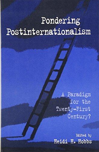 Pondering postinternationalism : a paradigm for the twenty-first century?.: Hobbs, Heidi H. (ed.)