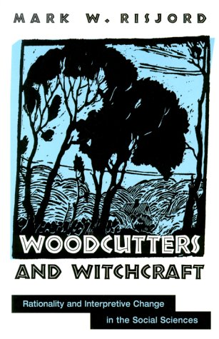 9780791445129: Woodcutters and Witchcraft: Rationality and Interpretive Change in the Social Sciences (SUNY series in the Philosophy of the Social Sciences)