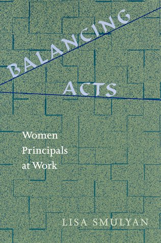 Balancing Acts: Woman Principals at Work (Suny Series in Women in Education): Lisa Smulyan