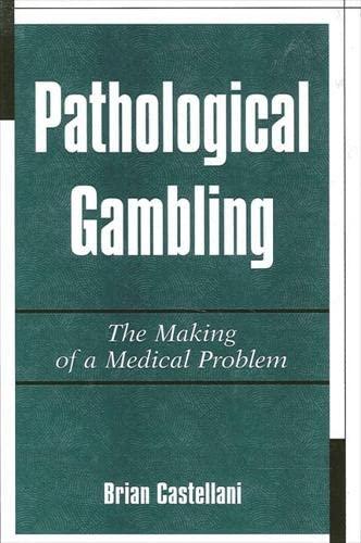9780791445211: Pathological Gambling: The Making of a Medical Problem
