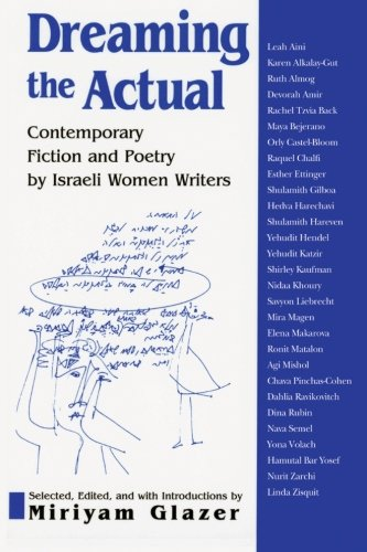 Dreaming the Actual: Contemporary Fiction and Poetry by Israeli Women Writers (SUNY Series in ...